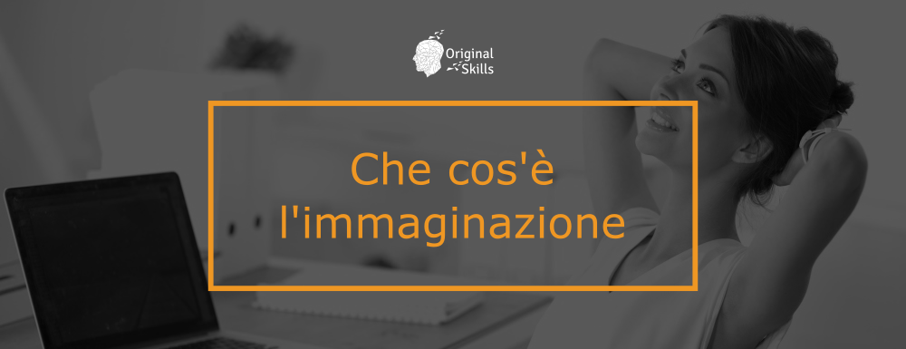 Che cos'è l'immaginazione?