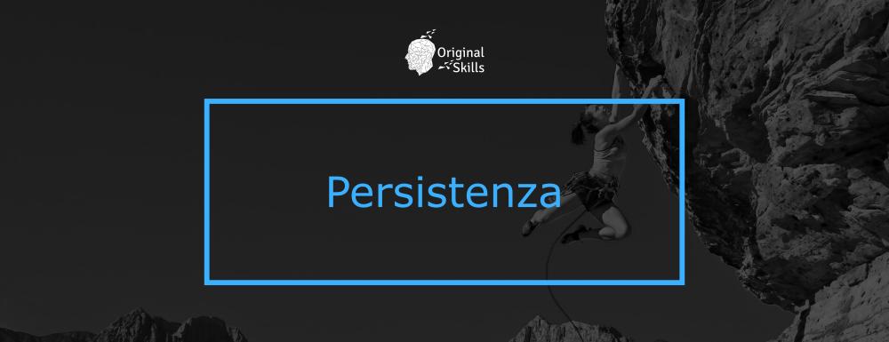 Persistenza: la soft skill per raggiungere qualsiasi obiettivo