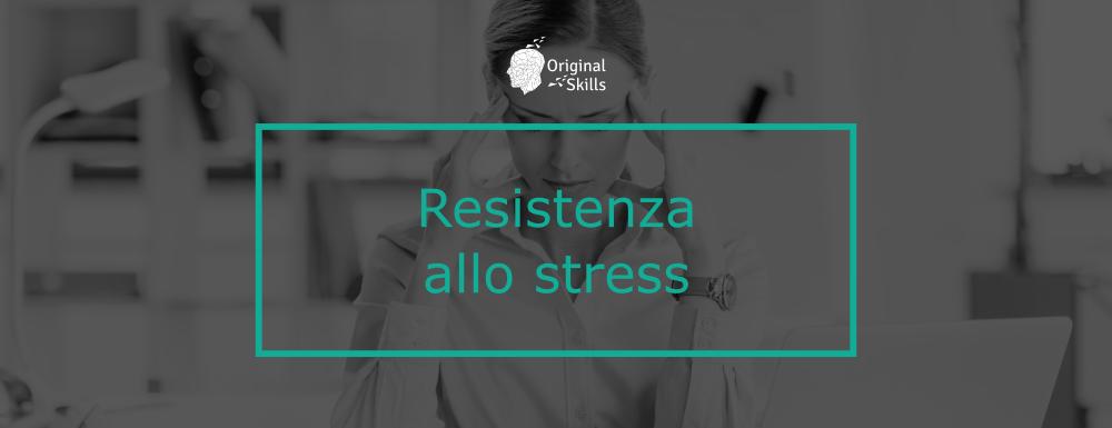 Resistenza allo stress: una soft skill richiesta in moltissime aziende