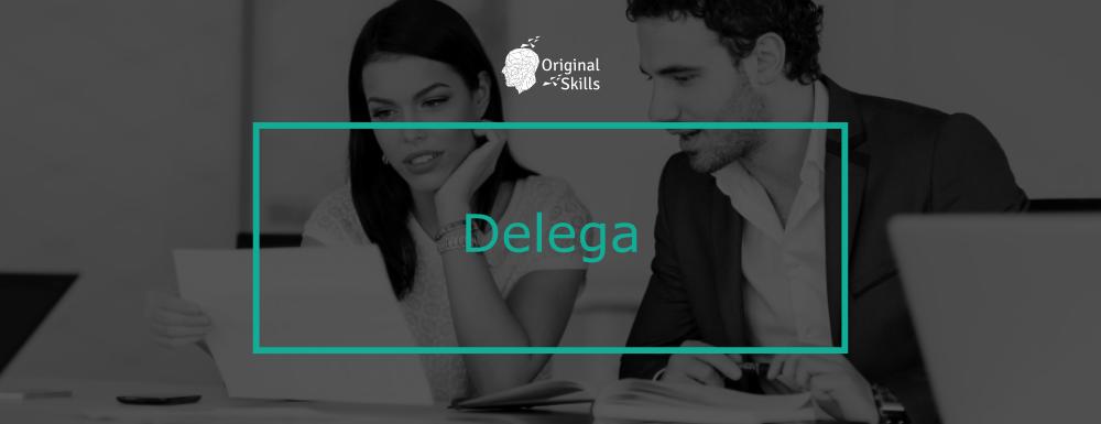 Delega: la soft skill per focalizzarsi sulle attività di maggior valore
