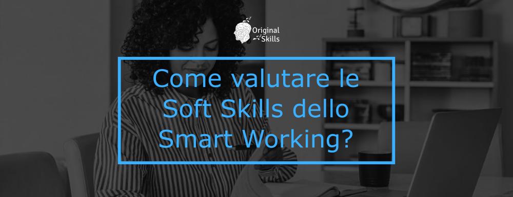 Come valutare le Soft Skills dello Smart Working?